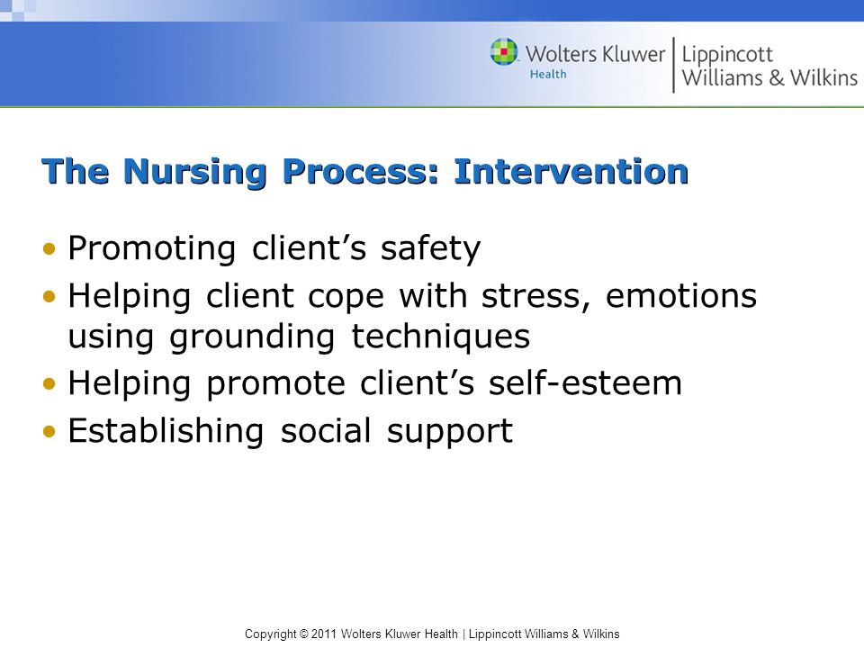 Copyright © 2011 Wolters Kluwer Health | Lippincott Williams & Wilkins The Nursing Process: Intervention Promoting clients safety Helping client cope