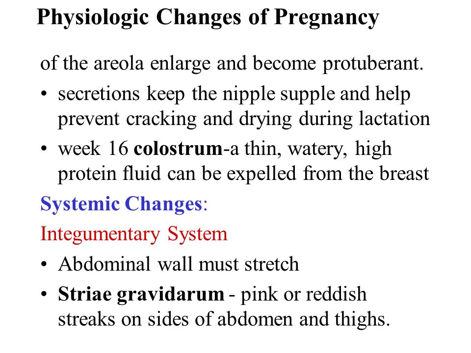 Physiologic Changes of Pregnancy of the areola enlarge and become protuberant. secretions keep the nipple supple and help prevent cracking and drying