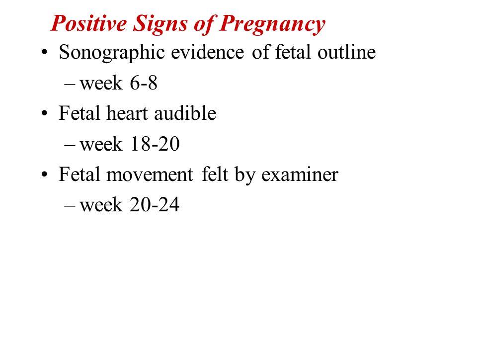 Positive Signs of Pregnancy Sonographic evidence of fetal outline –week 6-8 Fetal heart audible –week 18-20 Fetal movement felt by examiner –week 20-2