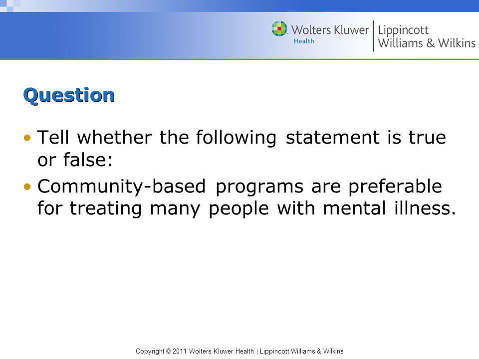Copyright © 2011 Wolters Kluwer Health | Lippincott Williams & Wilkins Question Tell whether the following statement is true or false: Community-based