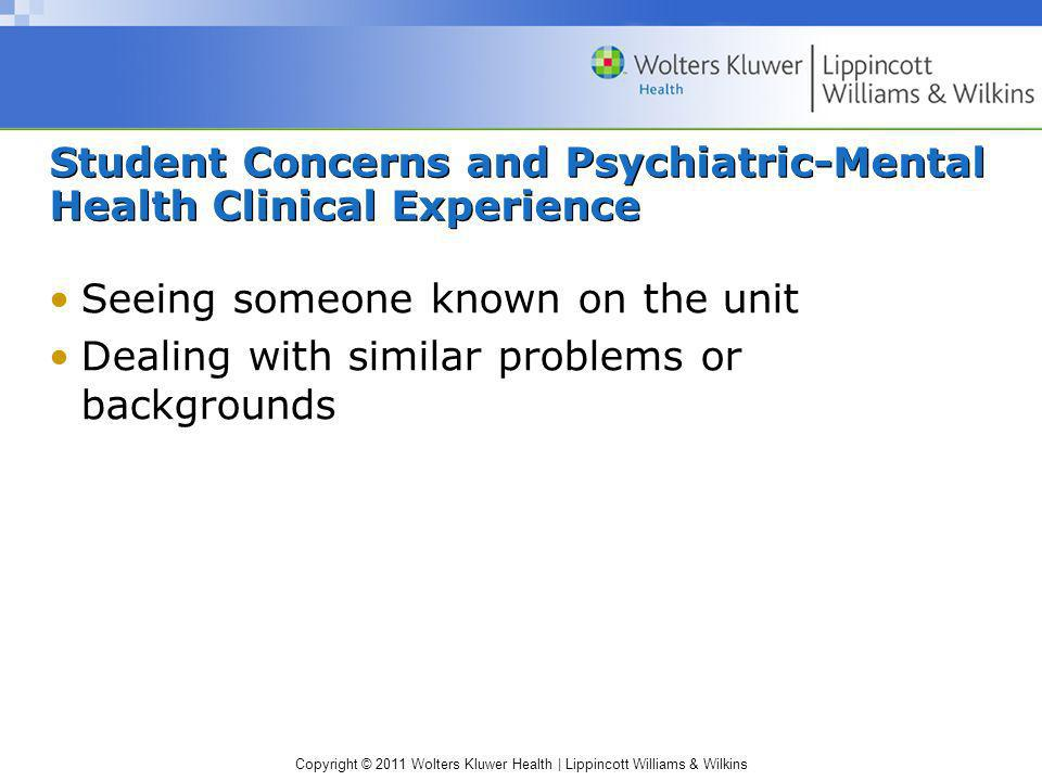 Copyright © 2011 Wolters Kluwer Health | Lippincott Williams & Wilkins Student Concerns and Psychiatric-Mental Health Clinical Experience Seeing someo