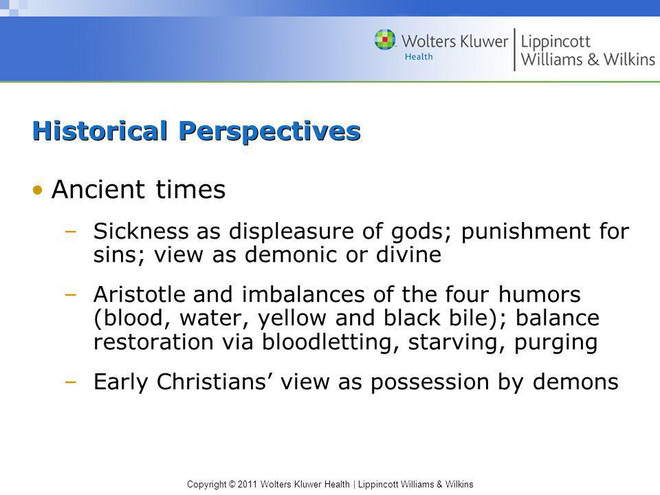 Copyright © 2011 Wolters Kluwer Health | Lippincott Williams & Wilkins Historical Perspectives Ancient times –Sickness as displeasure of gods; punishm