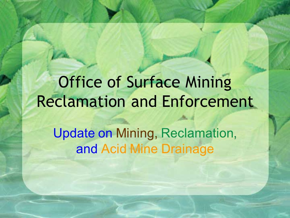 Office of Surface Mining Reclamation and Enforcement Update on Mining, Reclamation, and Acid Mine Drainage