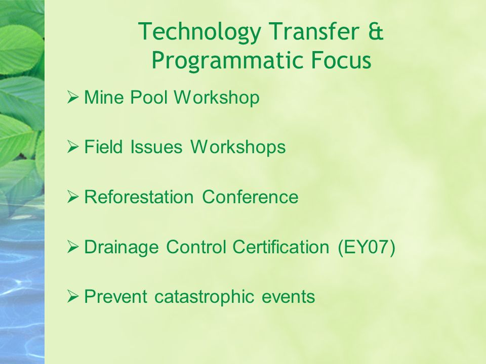 Technology Transfer & Programmatic Focus Mine Pool Workshop Field Issues Workshops Reforestation Conference Drainage Control Certification (EY07) Prev