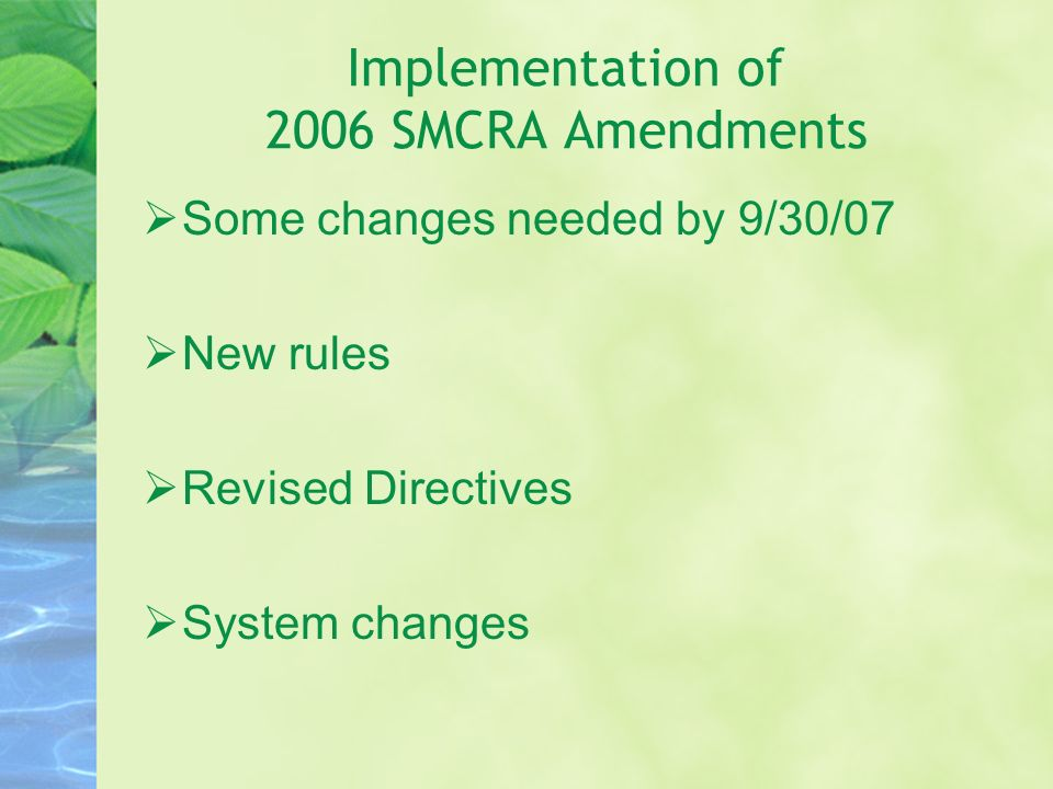 Implementation of 2006 SMCRA Amendments Some changes needed by 9/30/07 New rules Revised Directives System changes