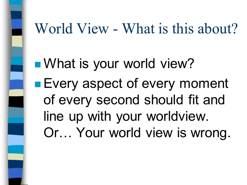 World View Chapter 1 &2 Presented by David M. Hasz Written by Charles Colson and Nancy Pearcey