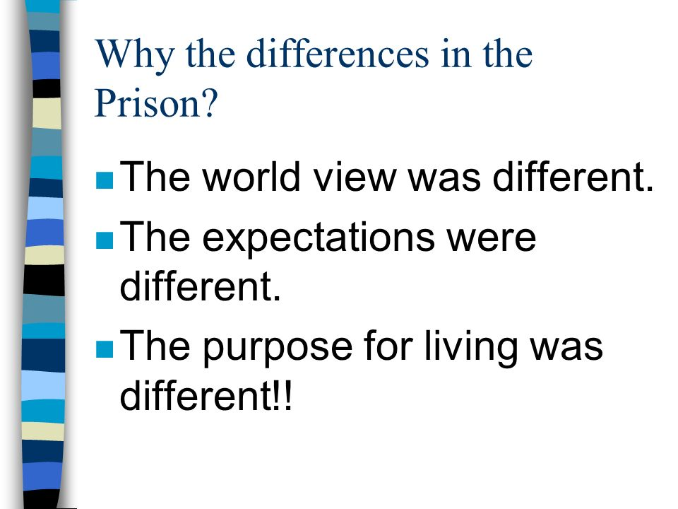 Why the differences in the Prison.n The world view was different.