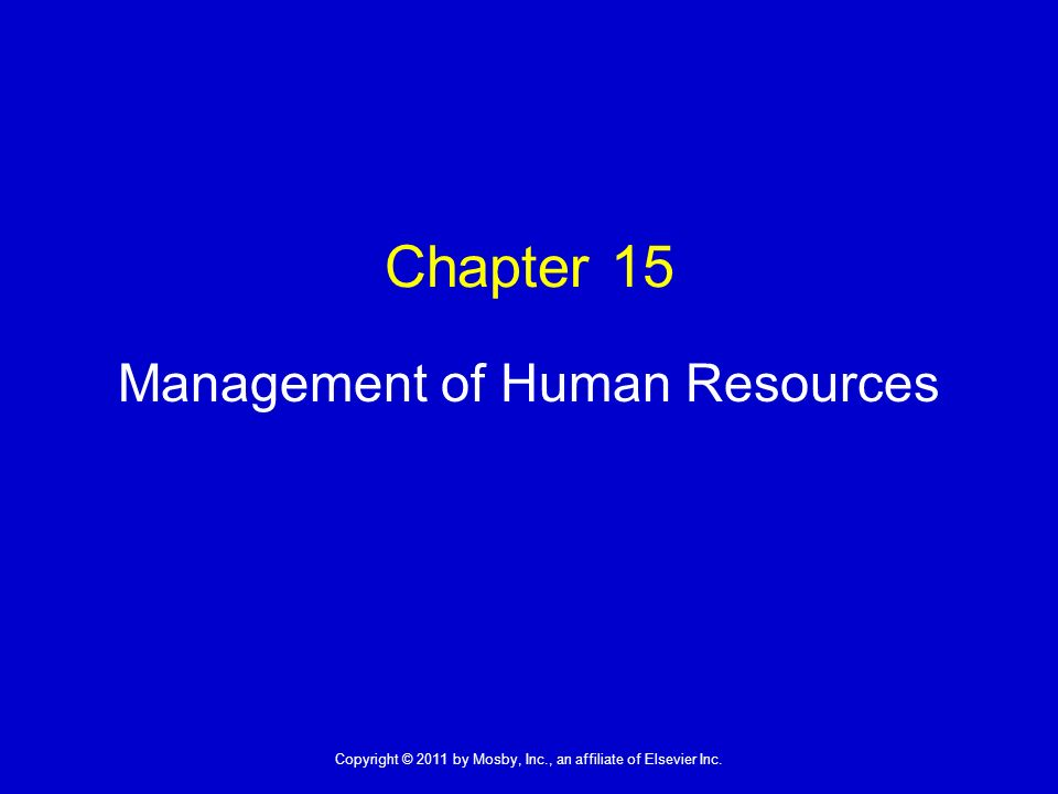 1 Copyright © 2011 by Mosby, Inc., an affiliate of Elsevier Inc. Chapter 15 Management of Human Resources