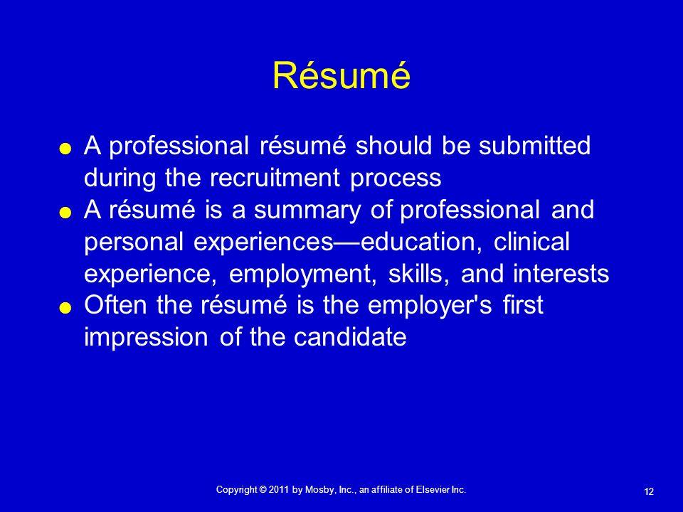 12 Copyright © 2011 by Mosby, Inc., an affiliate of Elsevier Inc. Résumé A professional résumé should be submitted during the recruitment process A ré