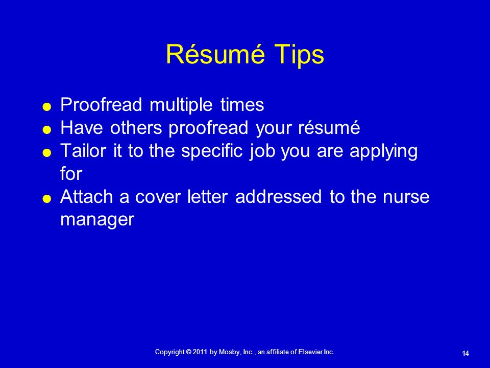 14 Copyright © 2011 by Mosby, Inc., an affiliate of Elsevier Inc. Résumé Tips Proofread multiple times Have others proofread your résumé Tailor it to