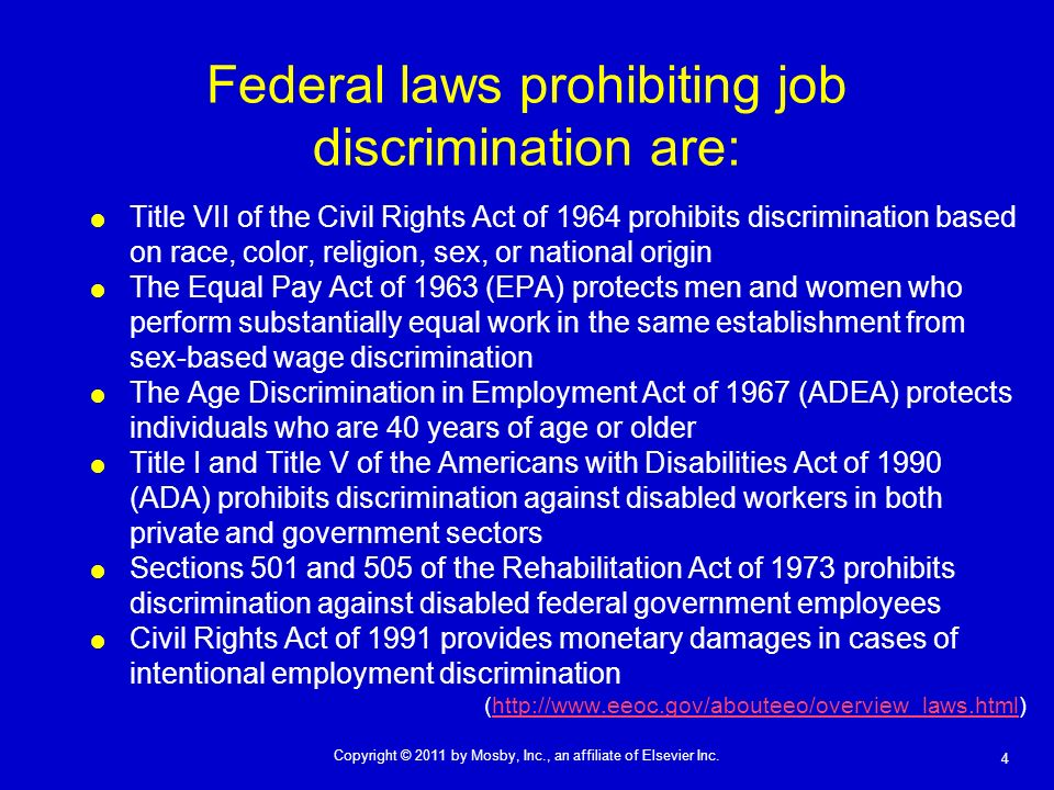 4 Copyright © 2011 by Mosby, Inc., an affiliate of Elsevier Inc. Federal laws prohibiting job discrimination are: Title VII of the Civil Rights Act of