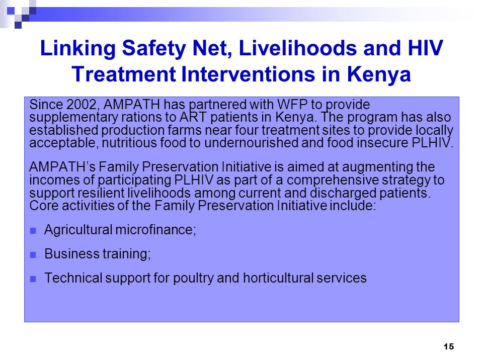 15 Linking Safety Net, Livelihoods and HIV Treatment Interventions in Kenya Since 2002, AMPATH has partnered with WFP to provide supplementary rations
