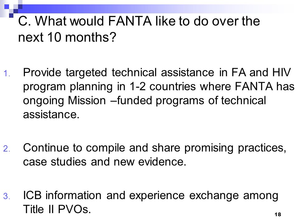 18 C. What would FANTA like to do over the next 10 months? 1. Provide targeted technical assistance in FA and HIV program planning in 1-2 countries wh
