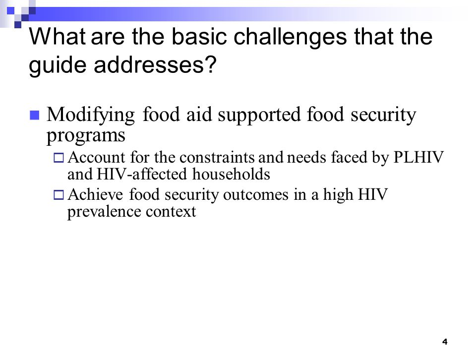 4 What are the basic challenges that the guide addresses? Modifying food aid supported food security programs Account for the constraints and needs fa