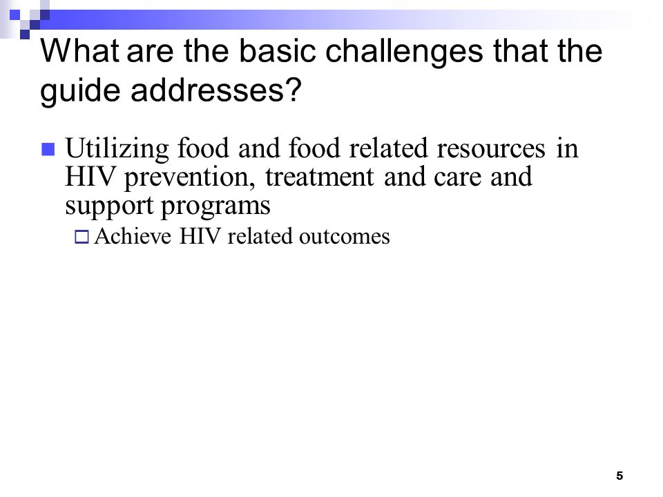 5 What are the basic challenges that the guide addresses? Utilizing food and food related resources in HIV prevention, treatment and care and support