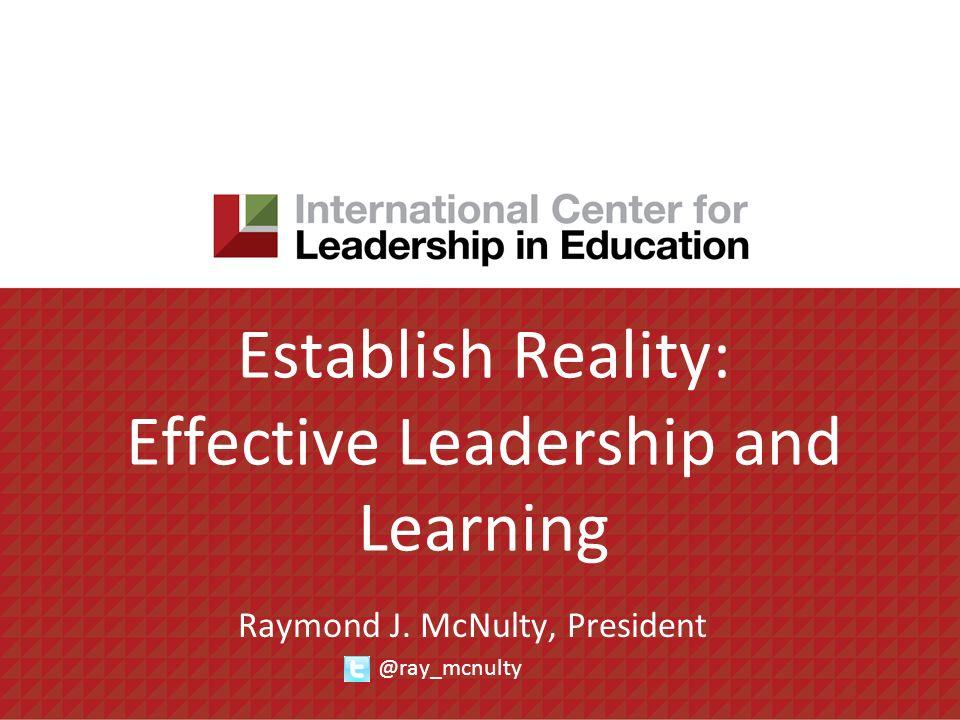 Establish Reality: Effective Leadership and Learning Raymond J. McNulty, President @ray_mcnulty