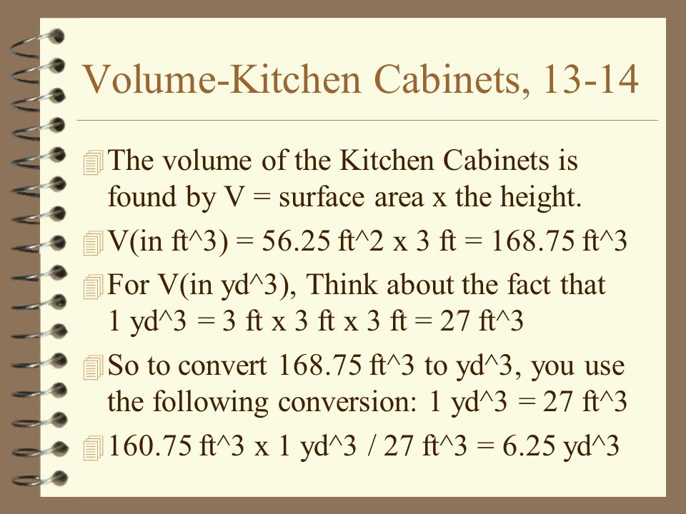 Volume-Kitchen Cabinets, The volume of the Kitchen Cabinets is found by V = surface area x the height.