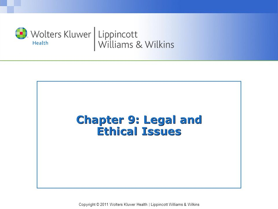 Copyright © 2011 Wolters Kluwer Health | Lippincott Williams & Wilkins Chapter 9: Legal and Ethical Issues