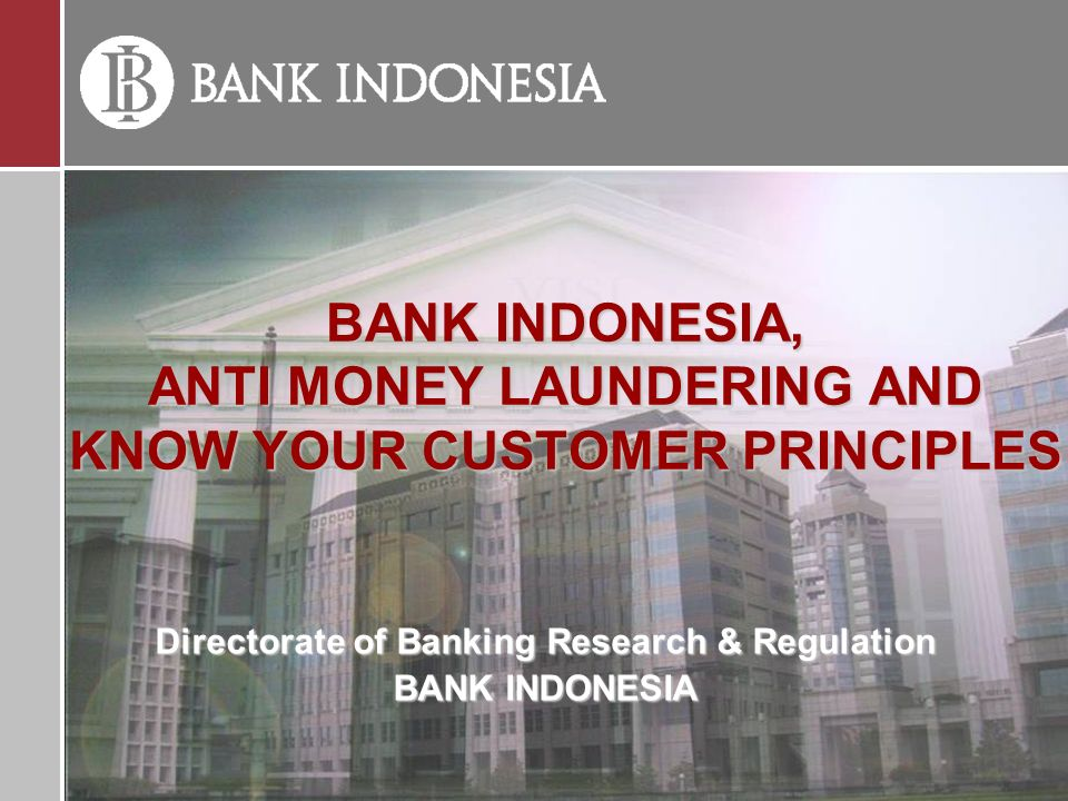 BANK INDONESIA, ANTI MONEY LAUNDERING AND KNOW YOUR CUSTOMER PRINCIPLES Directorate of Banking Research & Regulation BANK INDONESIA