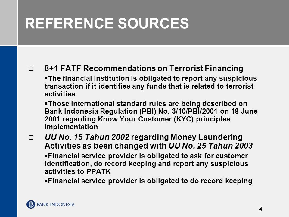 4 8+1 FATF Recommendations on Terrorist Financing The financial institution is obligated to report any suspicious transaction if it identifies any funds that is related to terrorist activities Those international standard rules are being described on Bank Indonesia Regulation (PBI) No.