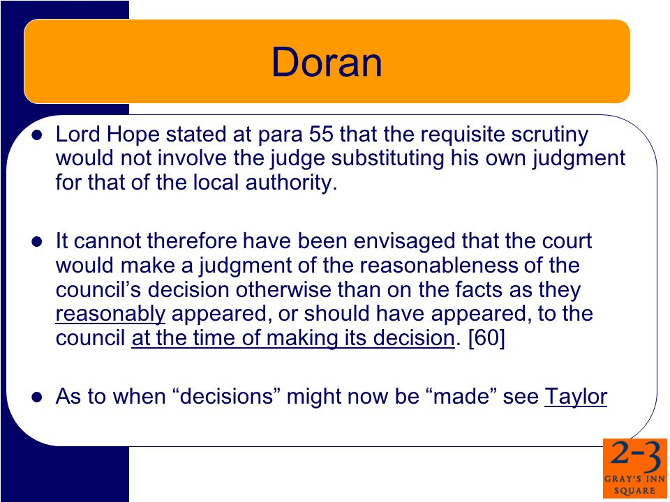 Doran Lord Hope stated at para 55 that the requisite scrutiny would not involve the judge substituting his own judgment for that of the local authority.