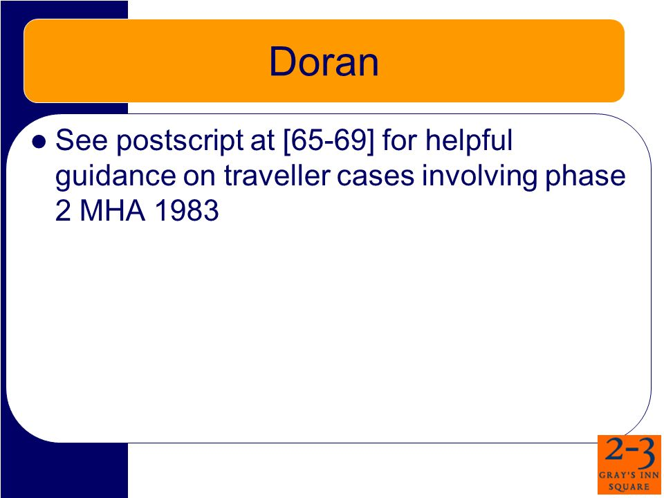Doran See postscript at [65-69] for helpful guidance on traveller cases involving phase 2 MHA 1983