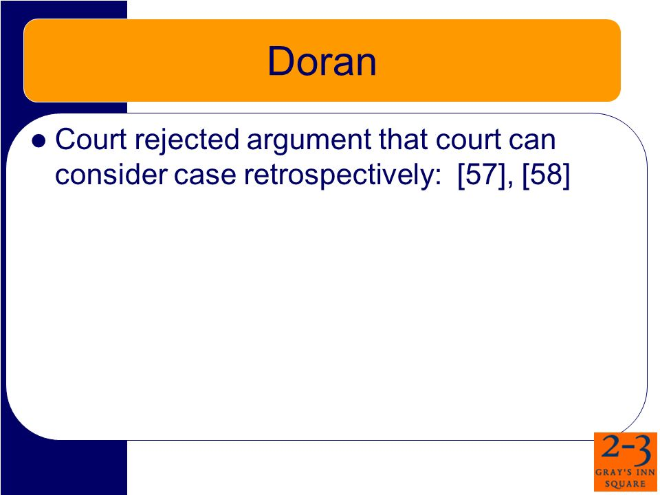 Doran Court rejected argument that court can consider case retrospectively: [57], [58]