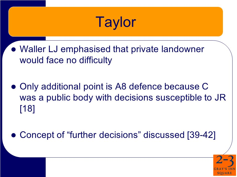 Taylor Waller LJ emphasised that private landowner would face no difficulty Only additional point is A8 defence because C was a public body with decisions susceptible to JR [18] Concept of further decisions discussed [39-42]