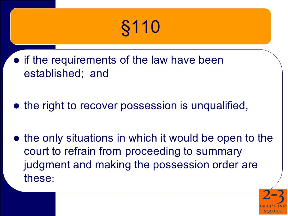 §110 if the requirements of the law have been established; and the right to recover possession is unqualified, the only situations in which it would be open to the court to refrain from proceeding to summary judgment and making the possession order are these :