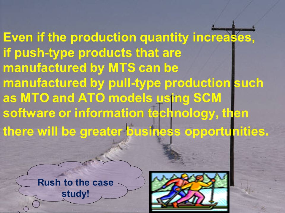 Even if the production quantity increases, if push-type products that are manufactured by MTS can be manufactured by pull-type production such as MTO