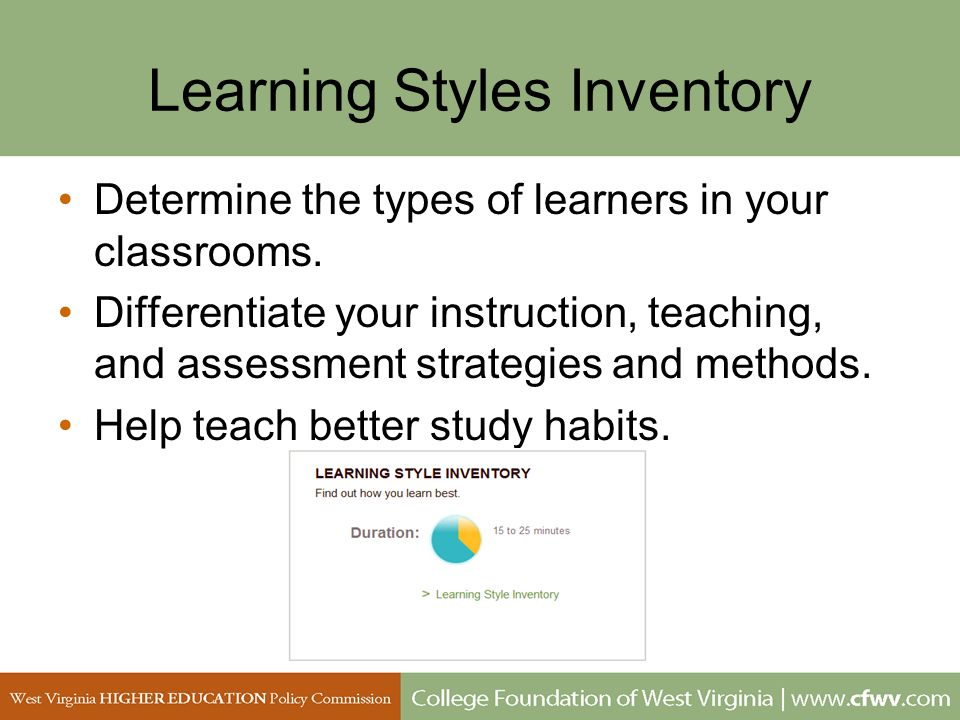 Learning Styles Inventory Determine the types of learners in your classrooms. Differentiate your instruction, teaching, and assessment strategies and