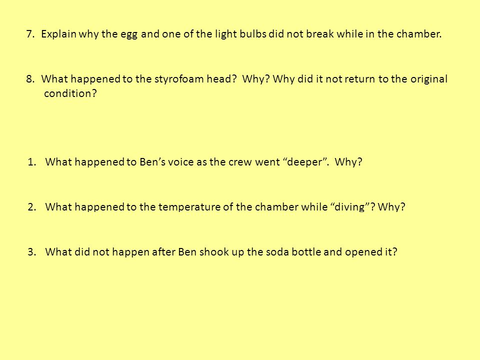 7.Explain why the egg and one of the light bulbs did not break while in the chamber.