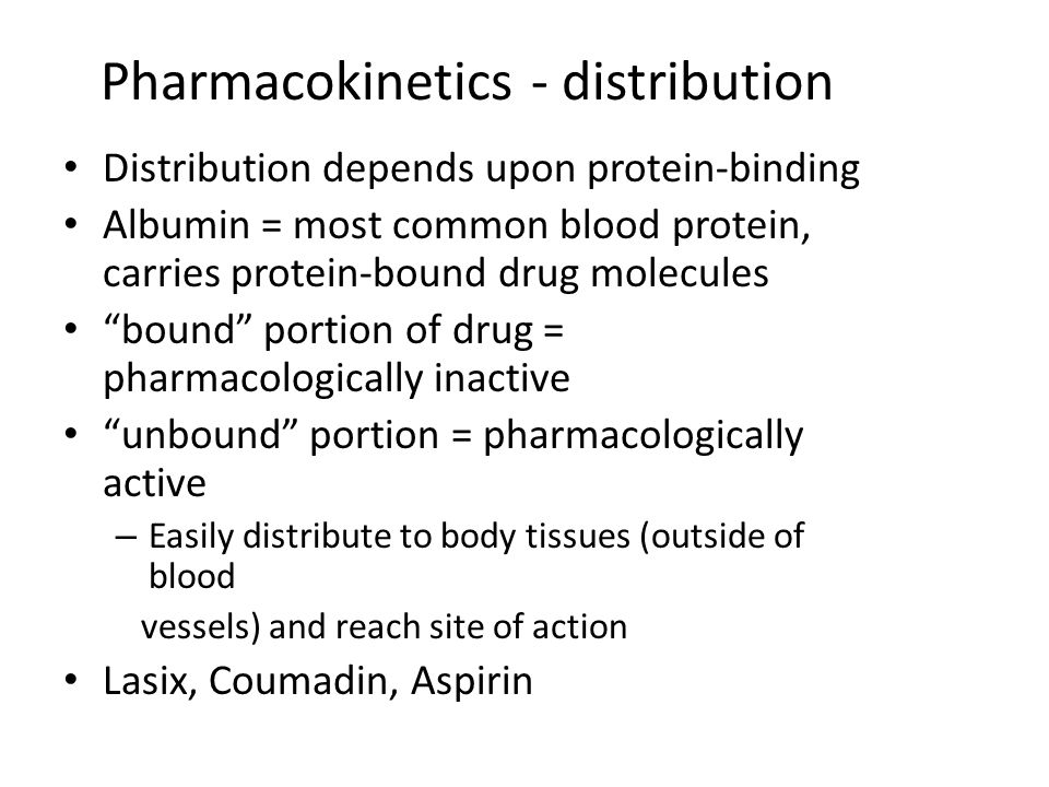 Pharmacokinetics - distribution Distribution depends upon protein-binding Albumin = most common blood protein, carries protein-bound drug molecules bo