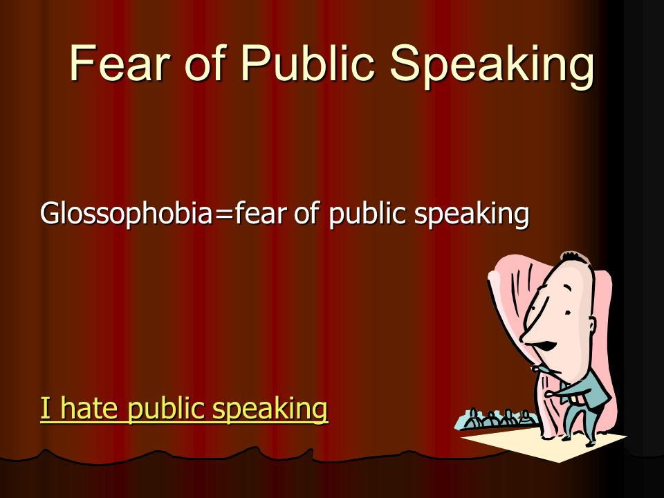 Fear of Public Speaking Glossophobia=fear of public speaking I hate public speaking I hate public speaking