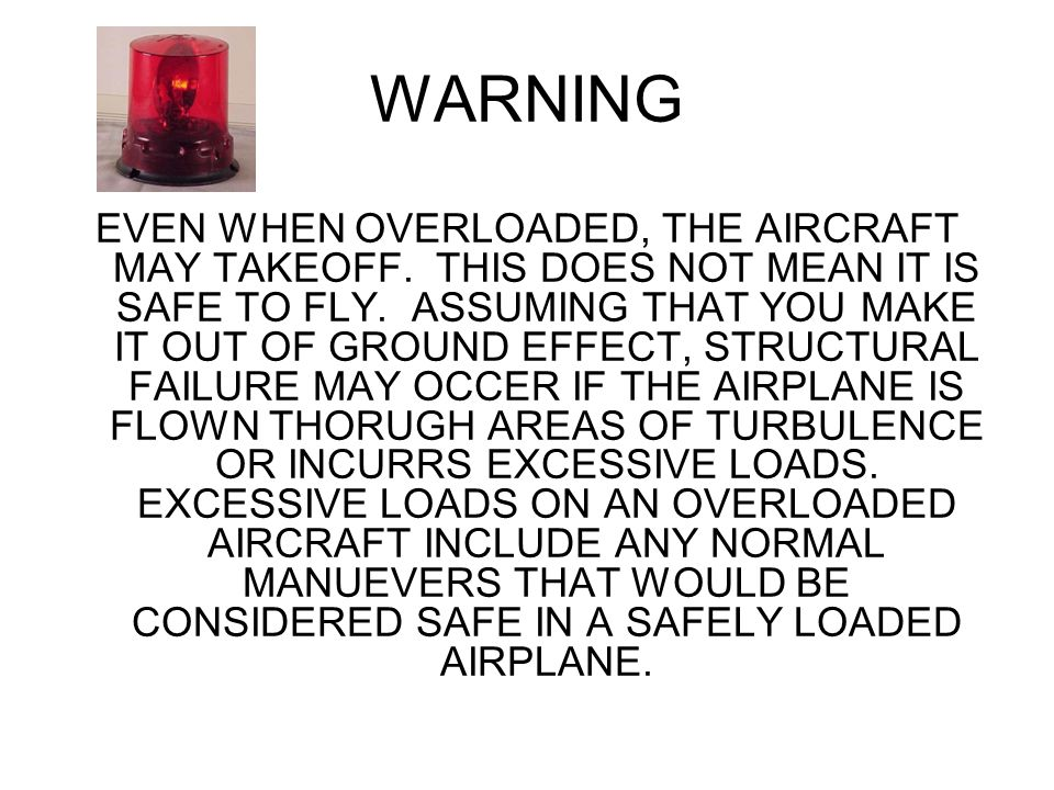 WARNING EVEN WHEN OVERLOADED, THE AIRCRAFT MAY TAKEOFF.