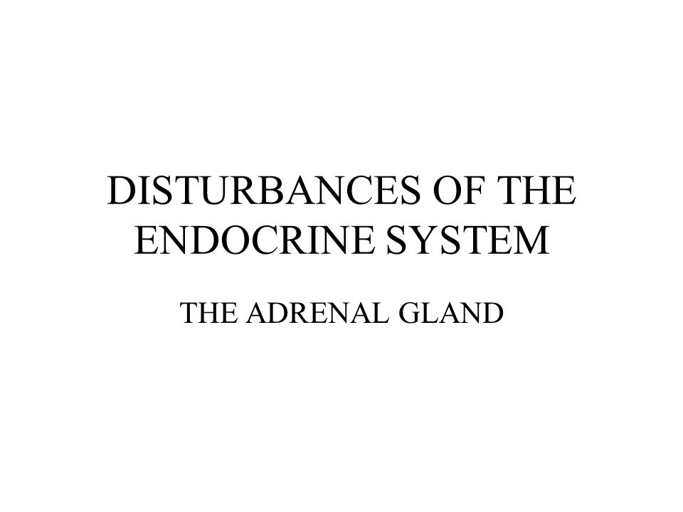 DISTURBANCES OF THE ENDOCRINE SYSTEM THE ADRENAL GLAND