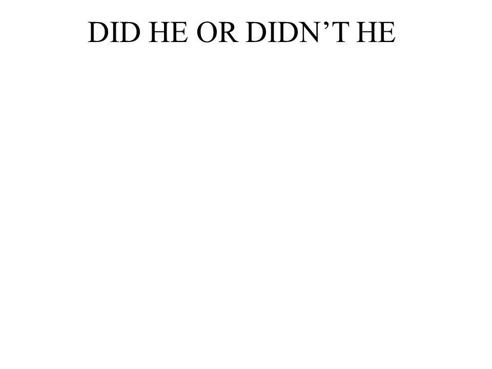 DID HE OR DIDNT HE