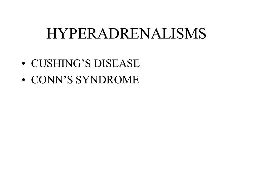 HYPERADRENALISMS CUSHINGS DISEASE CONNS SYNDROME
