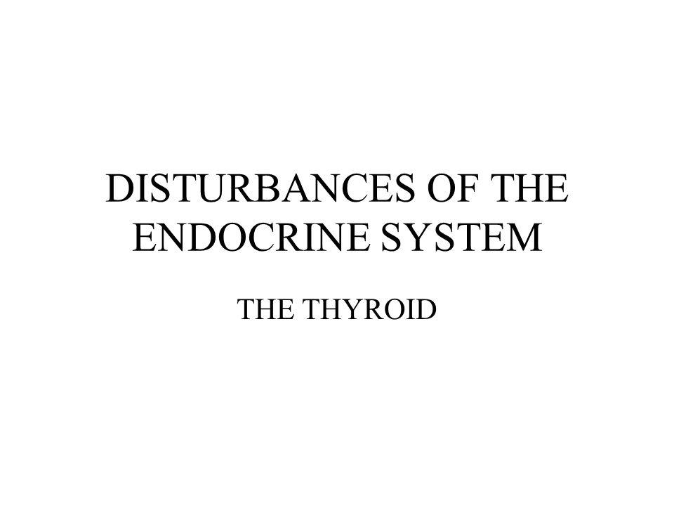 DISTURBANCES OF THE ENDOCRINE SYSTEM THE THYROID