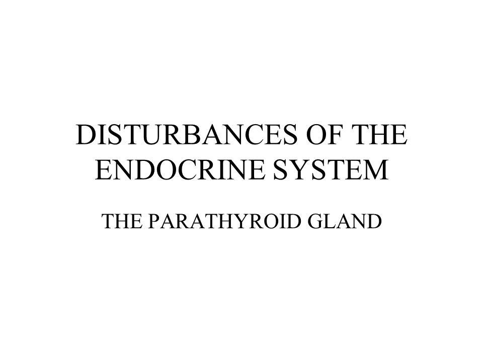 DISTURBANCES OF THE ENDOCRINE SYSTEM THE PARATHYROID GLAND