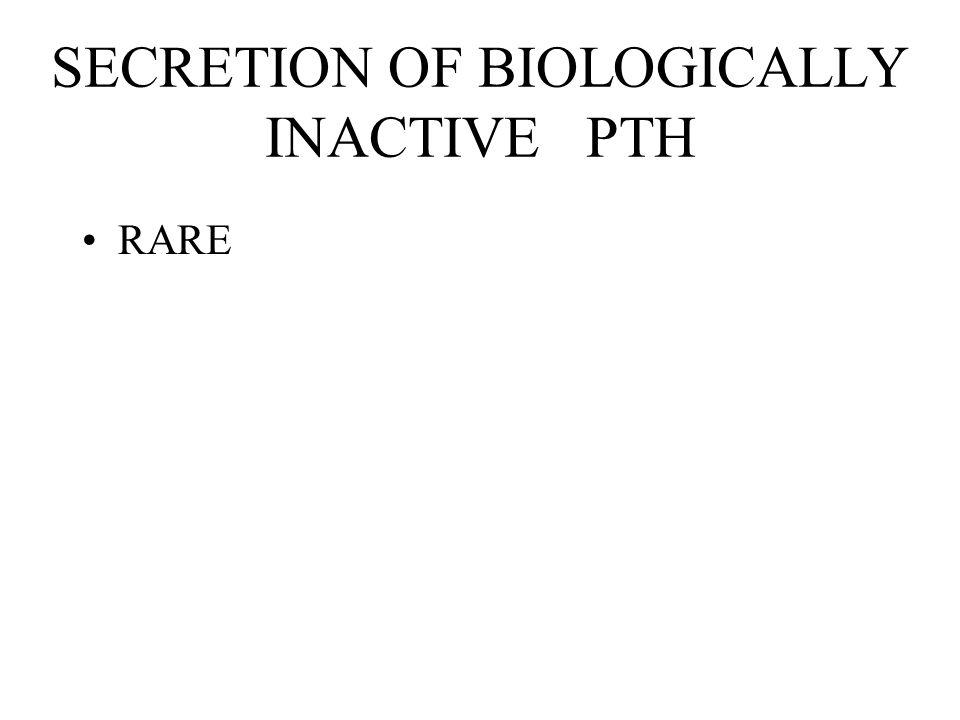 SECRETION OF BIOLOGICALLY INACTIVE PTH RARE