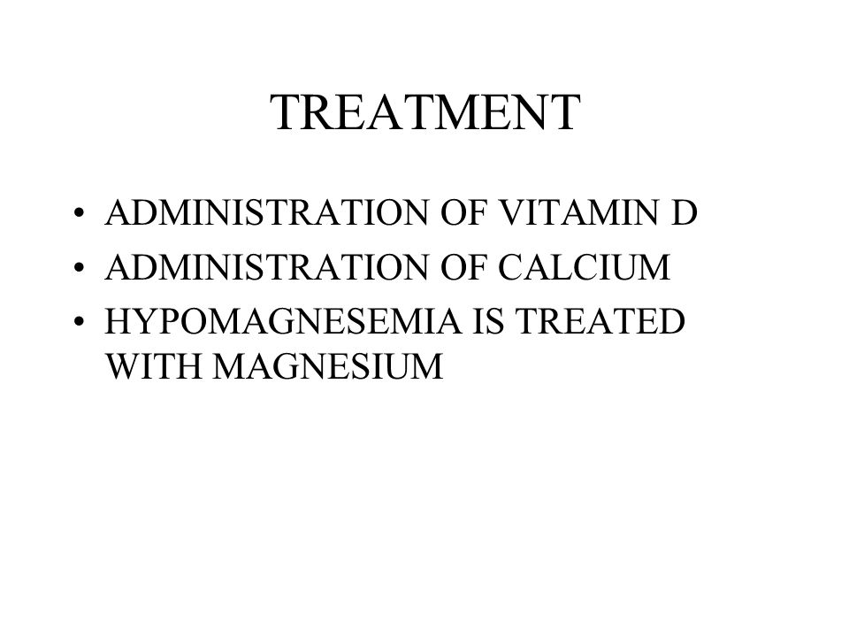 TREATMENT ADMINISTRATION OF VITAMIN D ADMINISTRATION OF CALCIUM HYPOMAGNESEMIA IS TREATED WITH MAGNESIUM