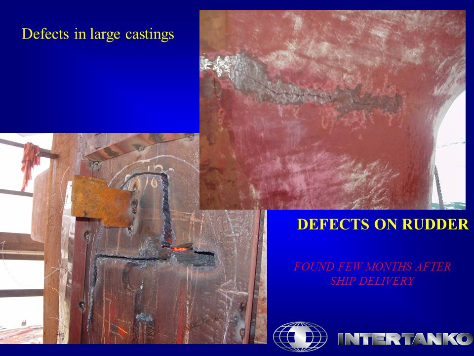 DEFECTS ON RUDDER FOUND FEW MONTHS AFTER SHIP DELIVERY Defects in large castings
