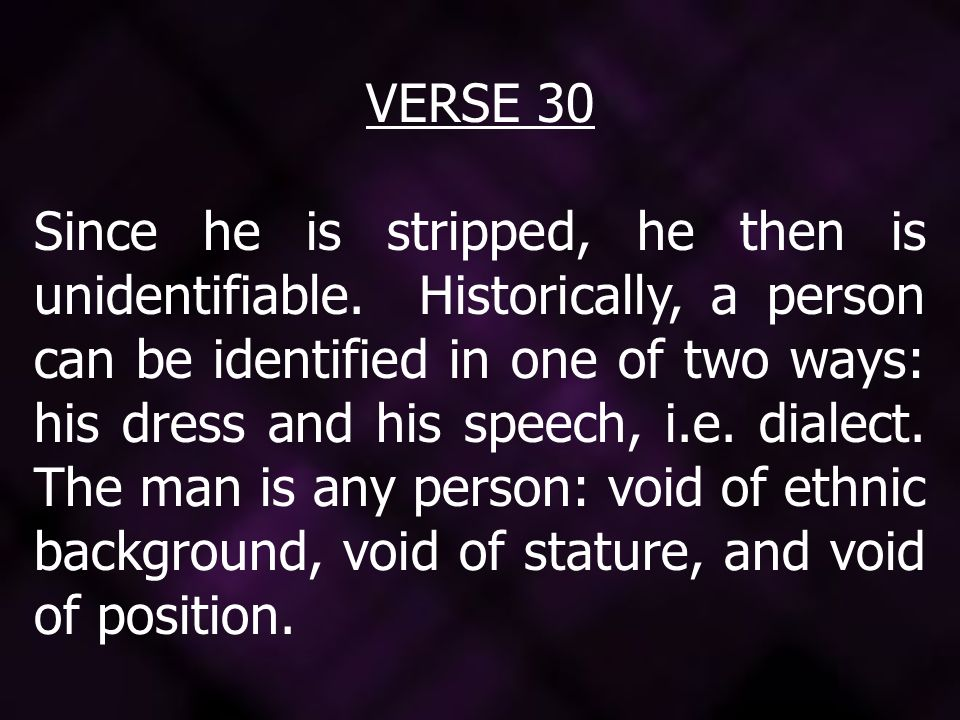 VERSE 30 Since he is stripped, he then is unidentifiable.