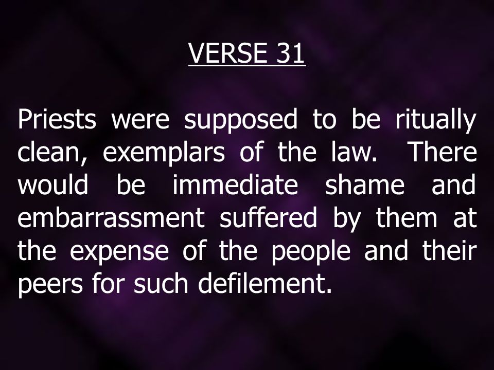 VERSE 31 Priests were supposed to be ritually clean, exemplars of the law.