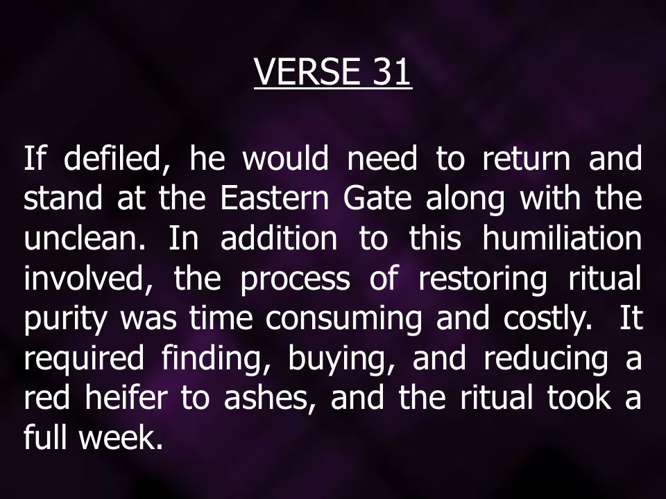 VERSE 31 If defiled, he would need to return and stand at the Eastern Gate along with the unclean.