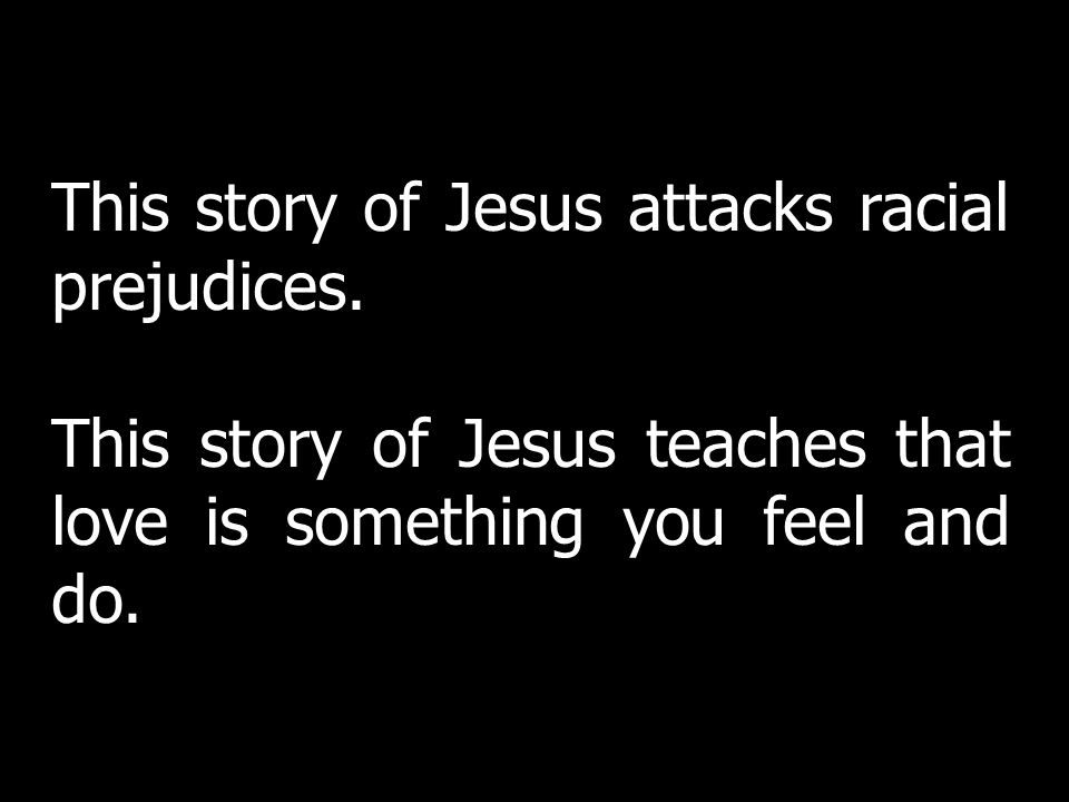 This story of Jesus attacks racial prejudices.