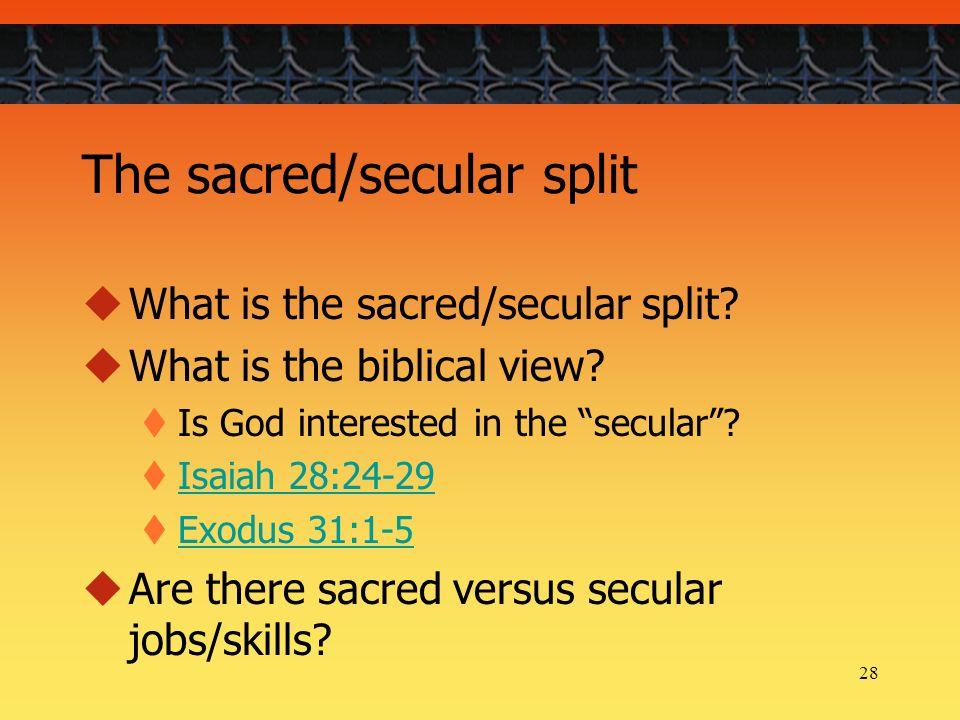28 The sacred/secular split What is the sacred/secular split.