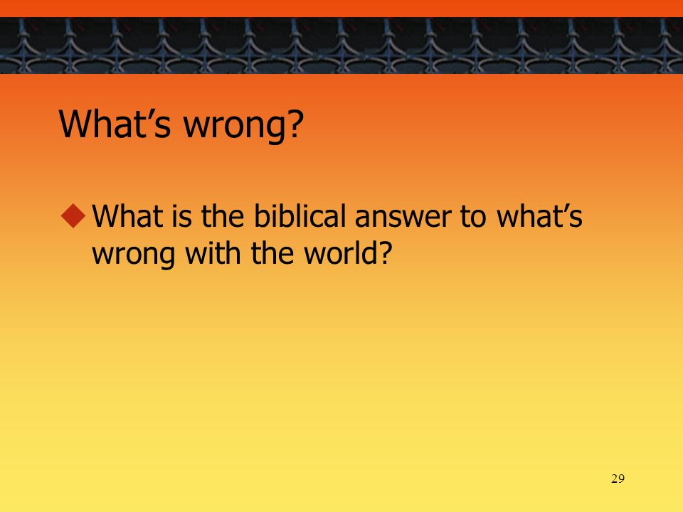 29 Whats wrong What is the biblical answer to whats wrong with the world