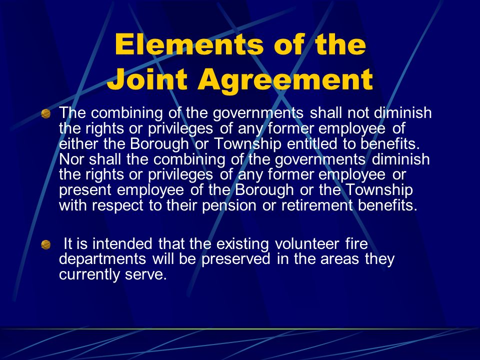 Elements of the Joint Agreement The combining of the governments shall not diminish the rights or privileges of any former employee of either the Borough or Township entitled to benefits.